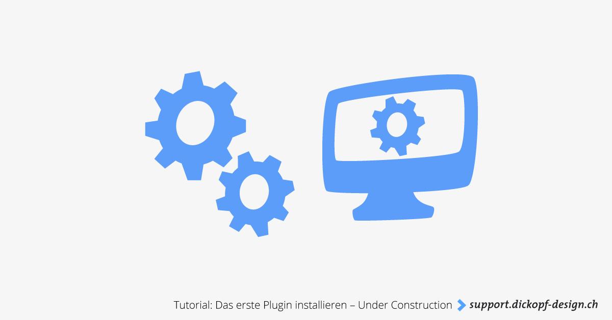 Tutorial: Das erste Plugin installieren – Under Construction // support.dickopf-design.ch